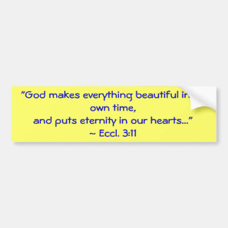 """""""God makes everything beautiful in its own time... Car Bumper Sticker"""