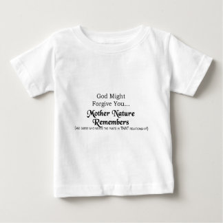 God Might Forgive You, Mother Nature Remembers Baby T-Shirt