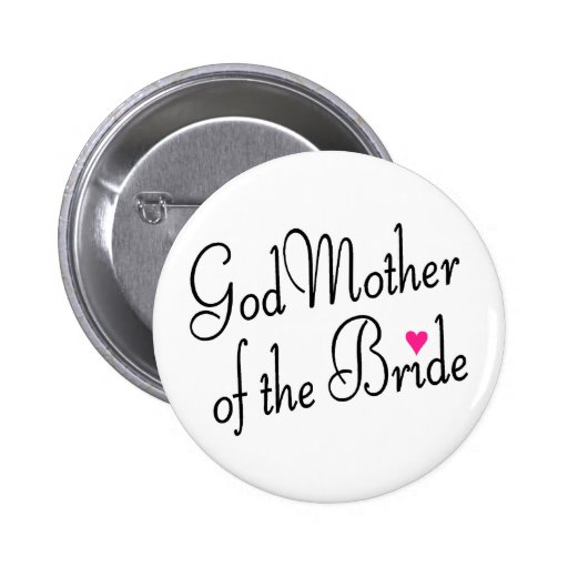 God Mother Of The Bride Pinback Buttons