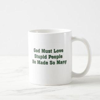 God Must Love Stupid People Coffee Mug