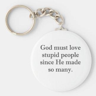 God must love stupid people keychain