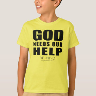 God Needs Our Help (Be Kind) T-Shirt