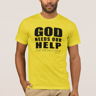 God Needs Our Help (Care For Each Other) T-Shirt