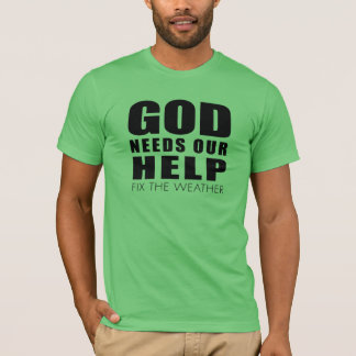 God Needs Our Help (Fix the Weather) T-Shirt