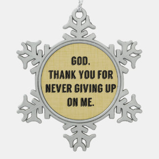 God Never Gives Up On Me Snowflake Pewter Christmas Ornament
