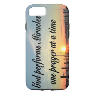 GOD PERFORMS MIRACLES ONE PRAYER AT A TIME iPhone 7 CASE
