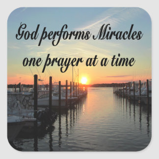 GOD PERFORMS MIRACLES ONE PRAYER AT A TIME SQUARE STICKER