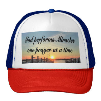 GOD PERFORMS MIRACLES ONE PRAYER AT A TIME TRUCKER HAT
