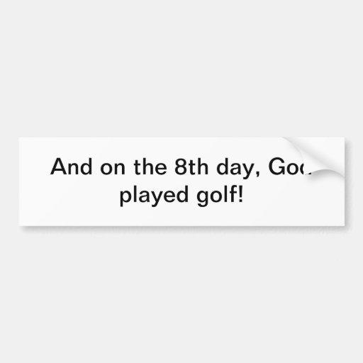 God played golf bumper sticker