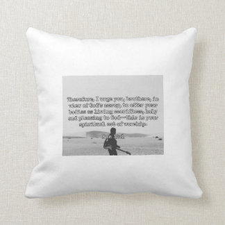 "God Quotes: Rom 12:1 -- ""Living Sacrifices"" Throw Pillow"
