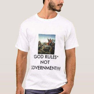 """GOD RULES"" NOT GOVERNMENT!!! T-Shirt"