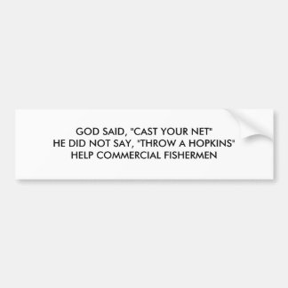 """GOD SAID, """"CAST YOUR NET""""HE DID NOT SAY, """"THROW... CAR BUMPER STICKER"""
