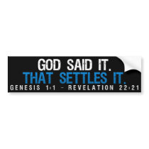 God Said It. That Settles It Bumper Sticker