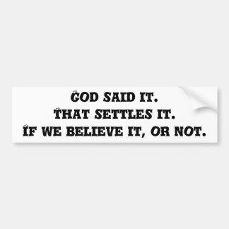 God said it. That settles it.If we believe it, ... Car Bumper Sticker