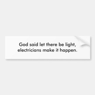 God said let there be light, electricians make ... car bumper sticker