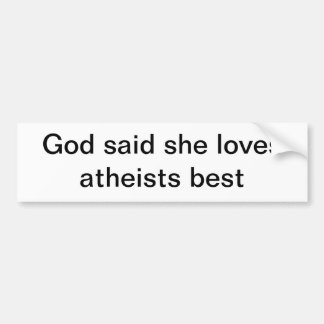god said she loves atheists best bumper sticker