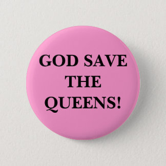 GOD SAVE THE QUEENS! BUTTON