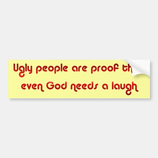God Sense of Humor Ugly People Bumper Sticker