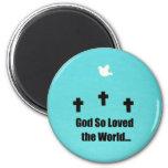 God so loved the world.... magnet