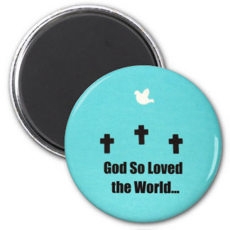 God so loved the world.... magnet