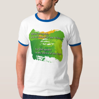 God speaks in the silence of the heart T-Shirt