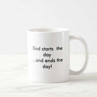 God starts  the day...and ends the day! coffee mug