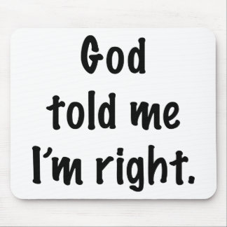 God Told Me I'm Right Mouse Pad