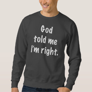 God Told Me I'm Right Pullover Sweatshirt