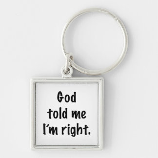 God Told Me I'm Right Silver-Colored Square Keychain