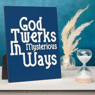 God Twerks In Mysterious Ways Plaques
