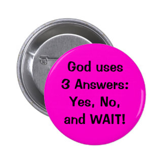God uses 3 Answers:Yes, No, and WAIT! 2 Inch Round Button