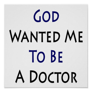 God Wanted Me To Be A Doctor Print