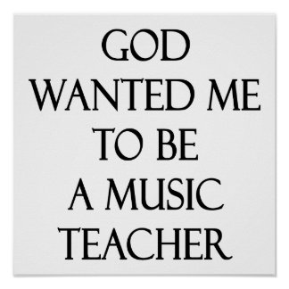 God Wanted Me To Be A Music Teacher Poster