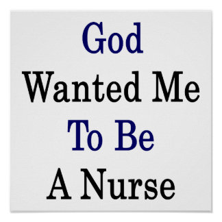 God Wanted Me To Be A Nurse Poster