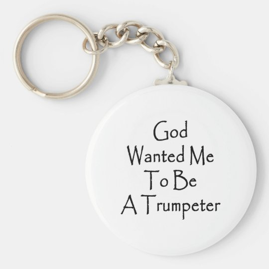 God Wanted Me To Be A Trumpeter Keychain
