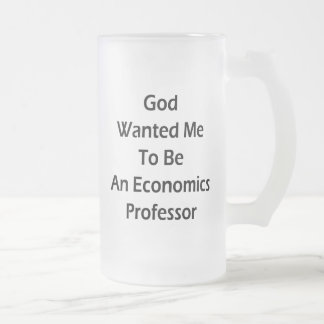 God Wanted Me To Be An Economics Professor 16 Oz Frosted Glass Beer Mug