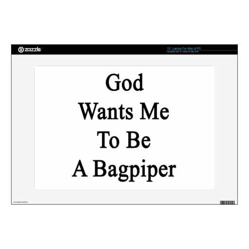 """God Wants Me To Be A Bagpiper 15"""" Laptop Decals"""