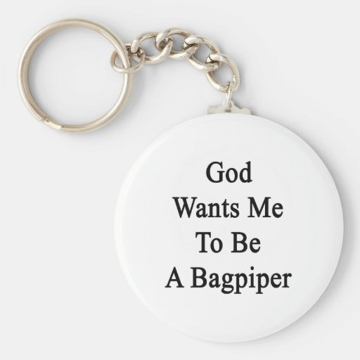 God Wants Me To Be A Bagpiper Keychains