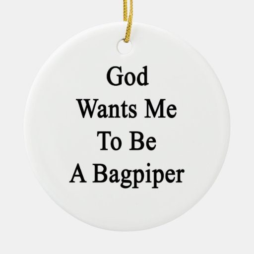 God Wants Me To Be A Bagpiper Christmas Tree Ornament