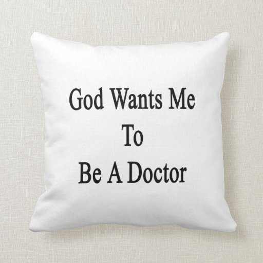 God Wants Me To Be A Doctor Throw Pillows