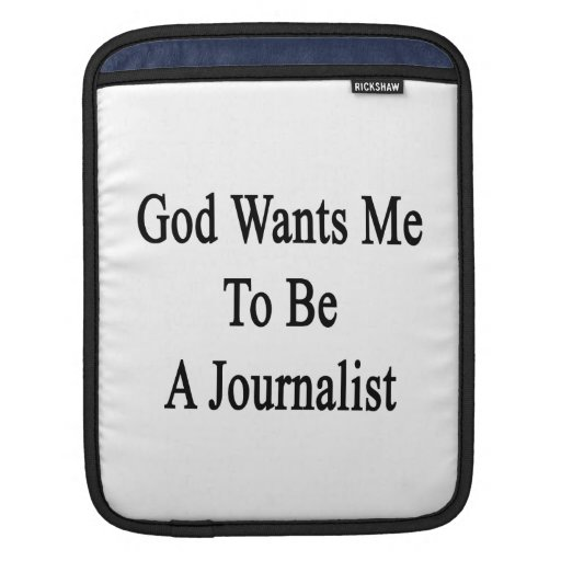 God Wants Me To Be A Journalist Sleeve For iPads