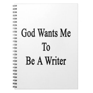 God Wants Me To Be A Writer Notebook