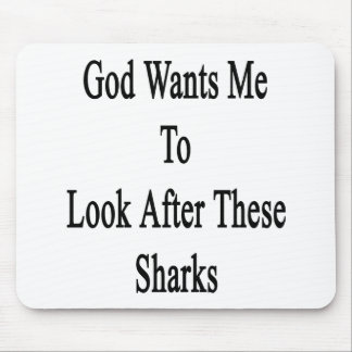 God Wants Me To Look After These Sharks Mouse Pad