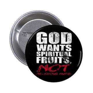 GOD wants spiritual fruit Pinback Button