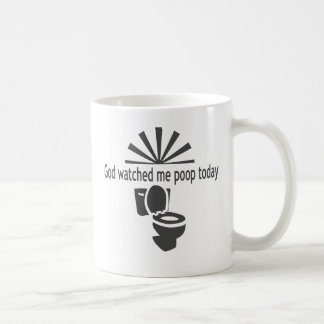 God watched me poop today coffee mug