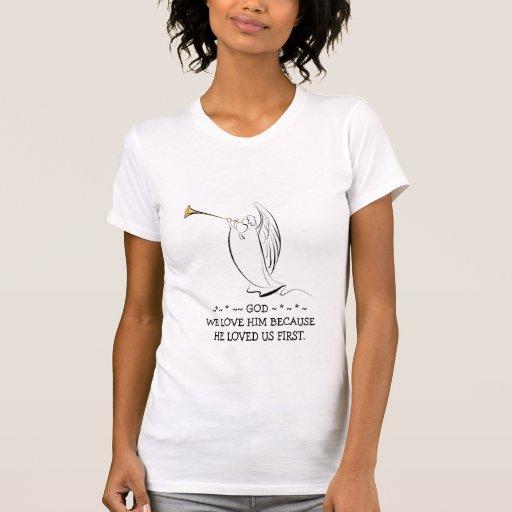 GOD, We Love Him Because Shirt