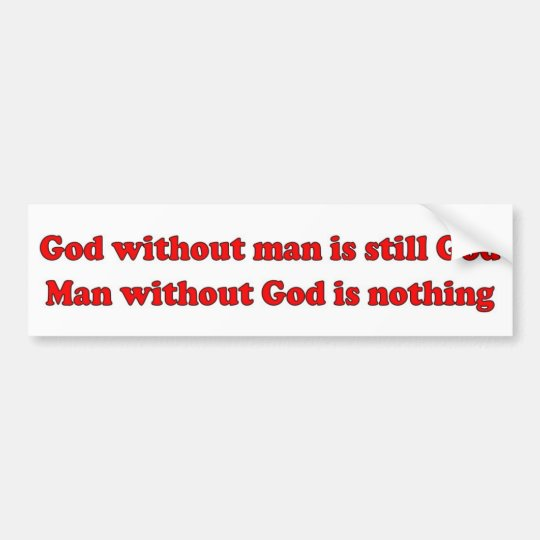 God without man is still God Christian saying Bumper Sticker
