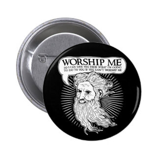 God: Worship me so I can save you from me Button