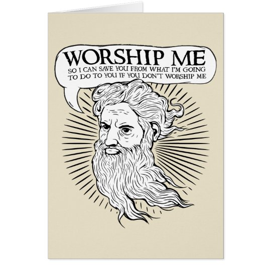 God: Worship me so I can save you from me Card
