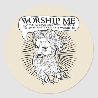 God: Worship me so I can save you from me Classic Round Sticker